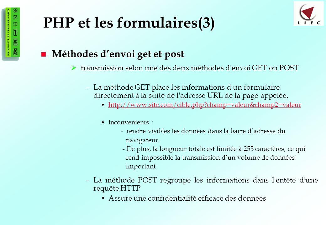 103 PHP et les formulaires(3) Méthodes denvoi get et post Méthodes denvoi get et post transmission selon une des deux méthodes d'envoi GET ou POST tra
