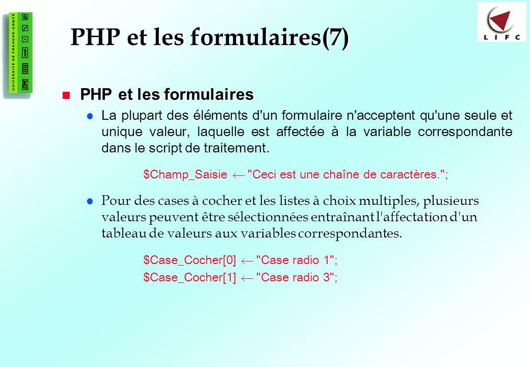107 PHP et les formulaires(7) PHP et les formulaires PHP et les formulaires La plupart des éléments d un formulaire n acceptent qu une seule et unique valeur, laquelle est affectée à la variable correspondante dans le script de traitement.