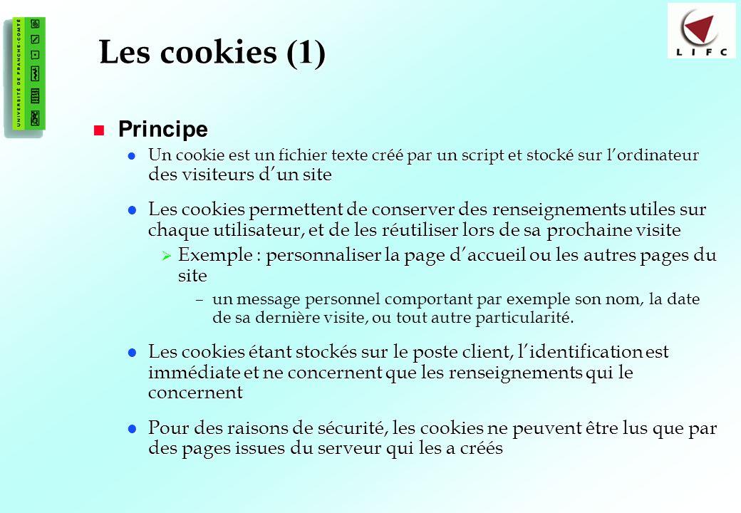 108 Les cookies (1) Principe Principe Un cookie est un fichier texte créé par un script et stocké sur lordinateur des visiteurs dun site Un cookie est