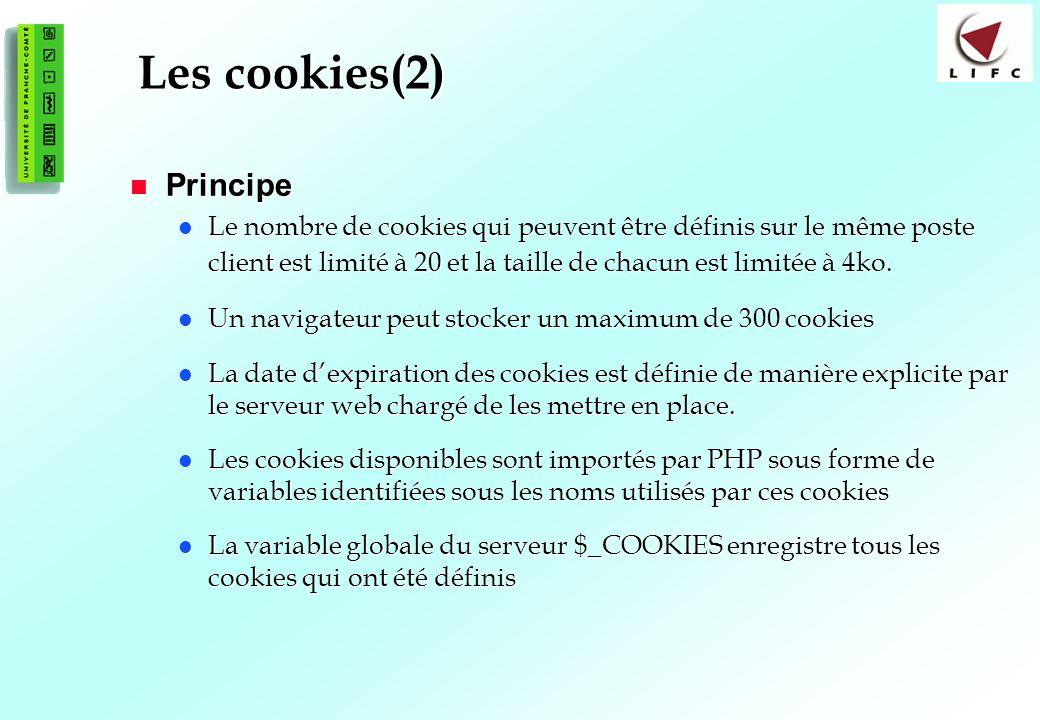 109 Les cookies(2) Principe Principe Le nombre de cookies qui peuvent être définis sur le même poste client est limité à 20 et la taille de chacun est limitée à 4ko.