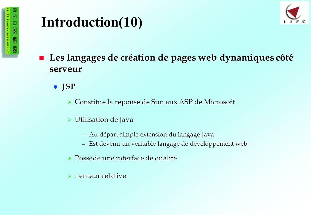 11 Introduction(10) Les langages de création de pages web dynamiques côté serveur Les langages de création de pages web dynamiques côté serveur JSP JS
