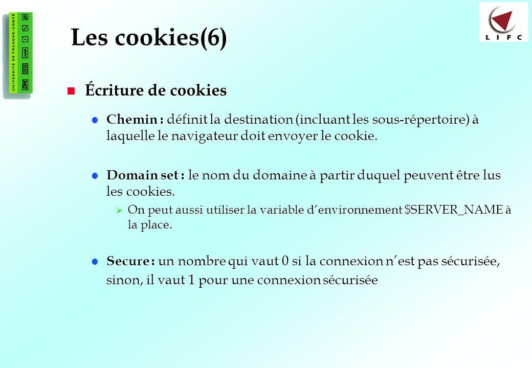 113 Les cookies(6) Écriture de cookies Écriture de cookies Chemin : définit la destination (incluant les sous-répertoire) à laquelle le navigateur doit envoyer le cookie.