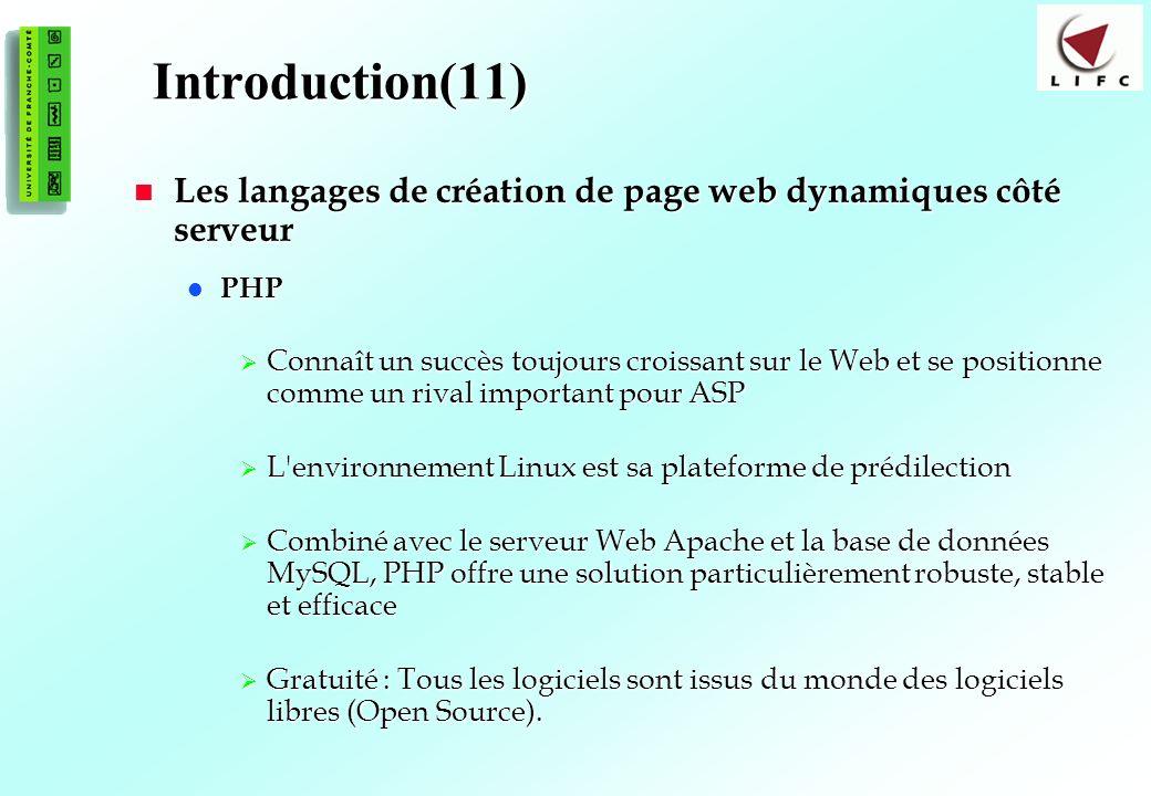 12 Introduction(11) Les langages de création de page web dynamiques côté serveur Les langages de création de page web dynamiques côté serveur PHP PHP Connaît un succès toujours croissant sur le Web et se positionne comme un rival important pour ASP Connaît un succès toujours croissant sur le Web et se positionne comme un rival important pour ASP L environnement Linux est sa plateforme de prédilection L environnement Linux est sa plateforme de prédilection Combiné avec le serveur Web Apache et la base de données MySQL, PHP offre une solution particulièrement robuste, stable et efficace Combiné avec le serveur Web Apache et la base de données MySQL, PHP offre une solution particulièrement robuste, stable et efficace Gratuité : Tous les logiciels sont issus du monde des logiciels libres (Open Source).