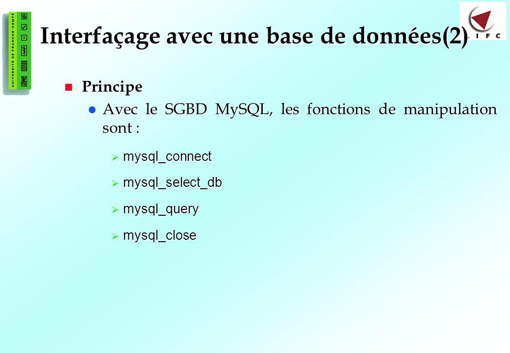 121 Interfaçage avec une base de données(2) Principe Principe Avec le SGBD MySQL, les fonctions de manipulation sont : Avec le SGBD MySQL, les fonctions de manipulation sont : mysql_connect mysql_connect mysql_select_db mysql_select_db mysql_query mysql_query mysql_close mysql_close