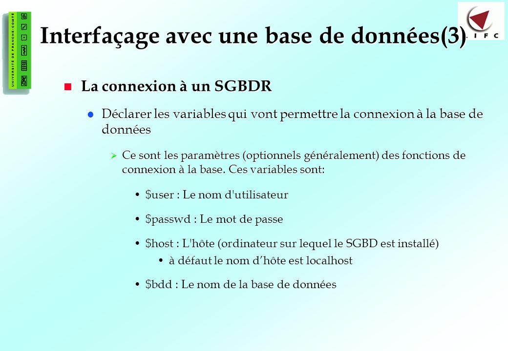 122 Interfaçage avec une base de données(3) La connexion à un SGBDR La connexion à un SGBDR Déclarer les variables qui vont permettre la connexion à la base de données Déclarer les variables qui vont permettre la connexion à la base de données Ce sont les paramètres (optionnels généralement) des fonctions de connexion à la base.