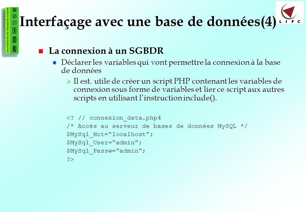 123 Interfaçage avec une base de données(4) La connexion à un SGBDR La connexion à un SGBDR Déclarer les variables qui vont permettre la connexion à la base de données Déclarer les variables qui vont permettre la connexion à la base de données Il est.