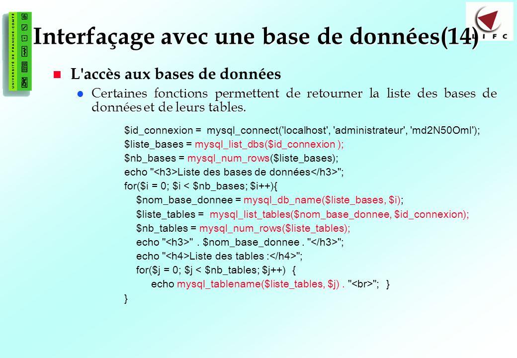 133 Interfaçage avec une base de données(14) L accès aux bases de données Certaines fonctions permettent de retourner la liste des bases de données et de leurs tables.