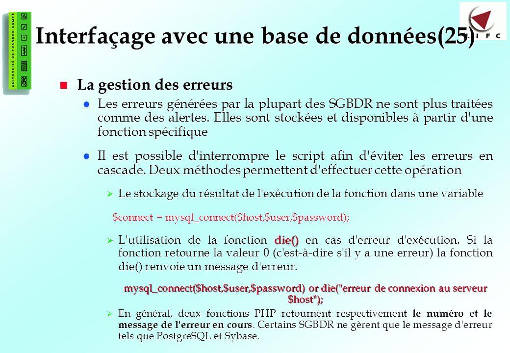 144 Interfaçage avec une base de données(25) La gestion des erreurs La gestion des erreurs Les erreurs générées par la plupart des SGBDR ne sont plus