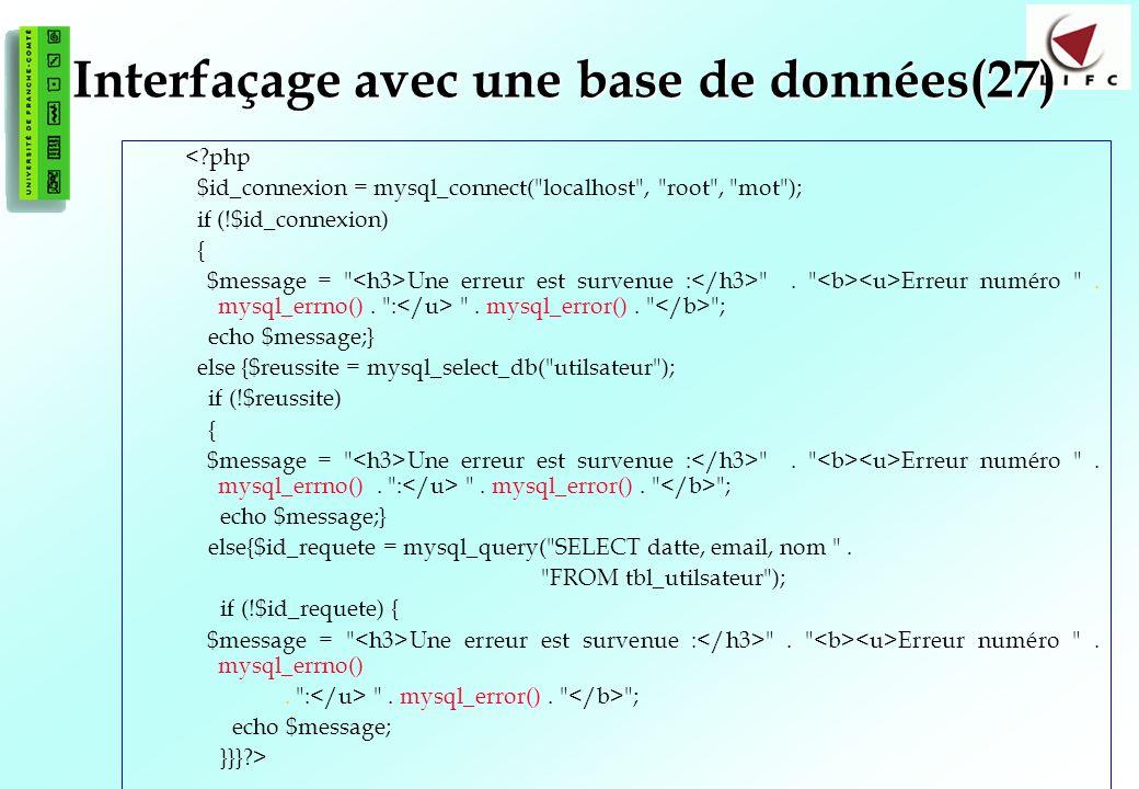 146 Interfaçage avec une base de données(27) <?php $id_connexion = mysql_connect( localhost , root , mot ); if (!$id_connexion) { $message = Une erreur est survenue : .