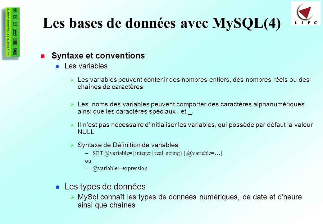 152 Les bases de données avec MySQL(4) Syntaxe et conventions Syntaxe et conventions Les variables Les variables Les variables peuvent contenir des nombres entiers, des nombres réels ou des chaînes de caractères Les variables peuvent contenir des nombres entiers, des nombres réels ou des chaînes de caractères Les noms des variables peuvent comporter des caractères alphanumériques ainsi que les caractères spéciaux.