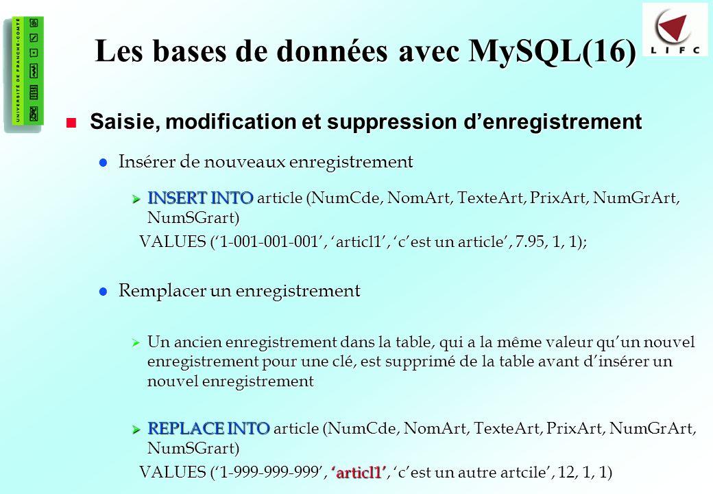 164 Les bases de données avec MySQL(16) Saisie, modification et suppression denregistrement Saisie, modification et suppression denregistrement Insére