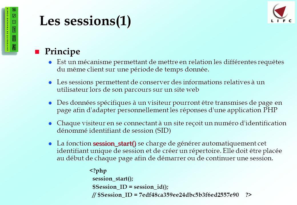 171 Les sessions(1) Principe Principe Est un mécanisme permettant de mettre en relation les différentes requêtes du même client sur une période de temps donnée.