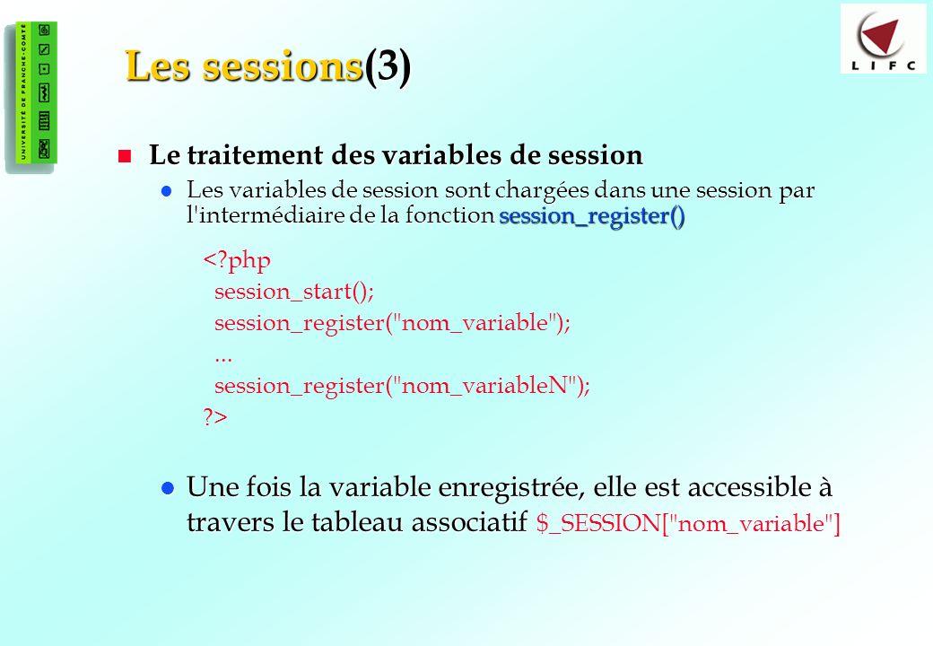 173 Les sessions(3) Le traitement des variables de session Le traitement des variables de session Les variables de session sont chargées dans une sess