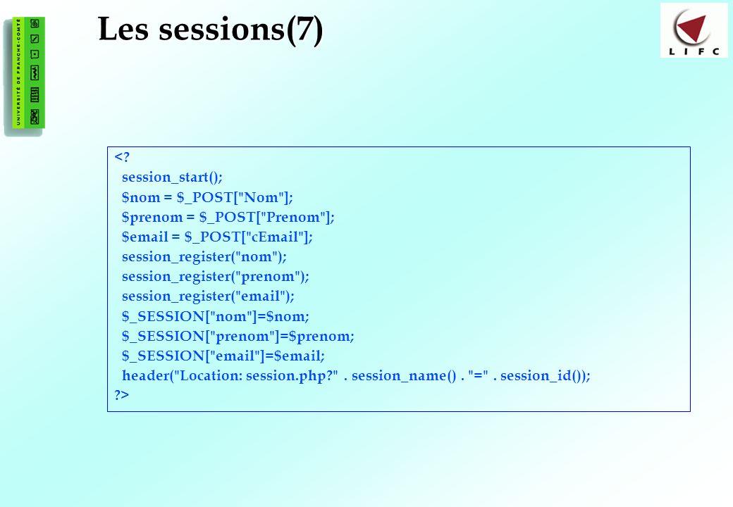 177 Les sessions(7) <? session_start(); $nom = $_POST[