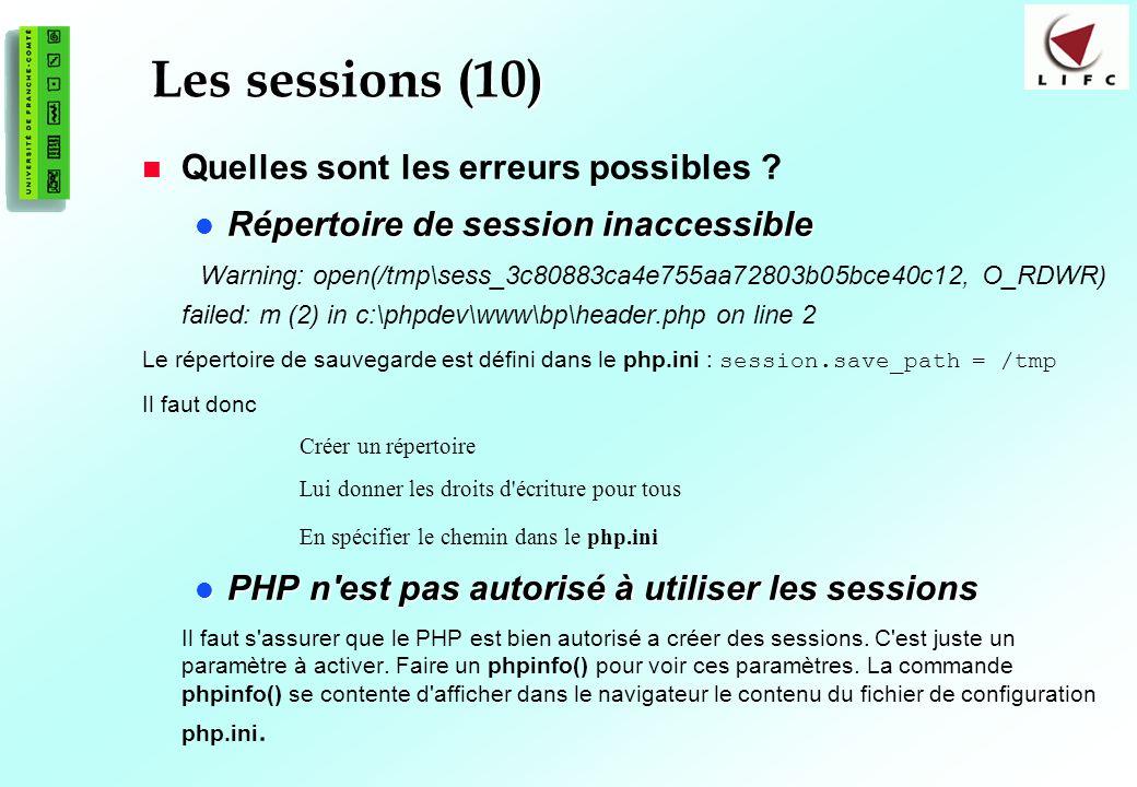180 Les sessions (10) Quelles sont les erreurs possibles ? Répertoire de session inaccessible Répertoire de session inaccessible Warning: open(/tmp\se