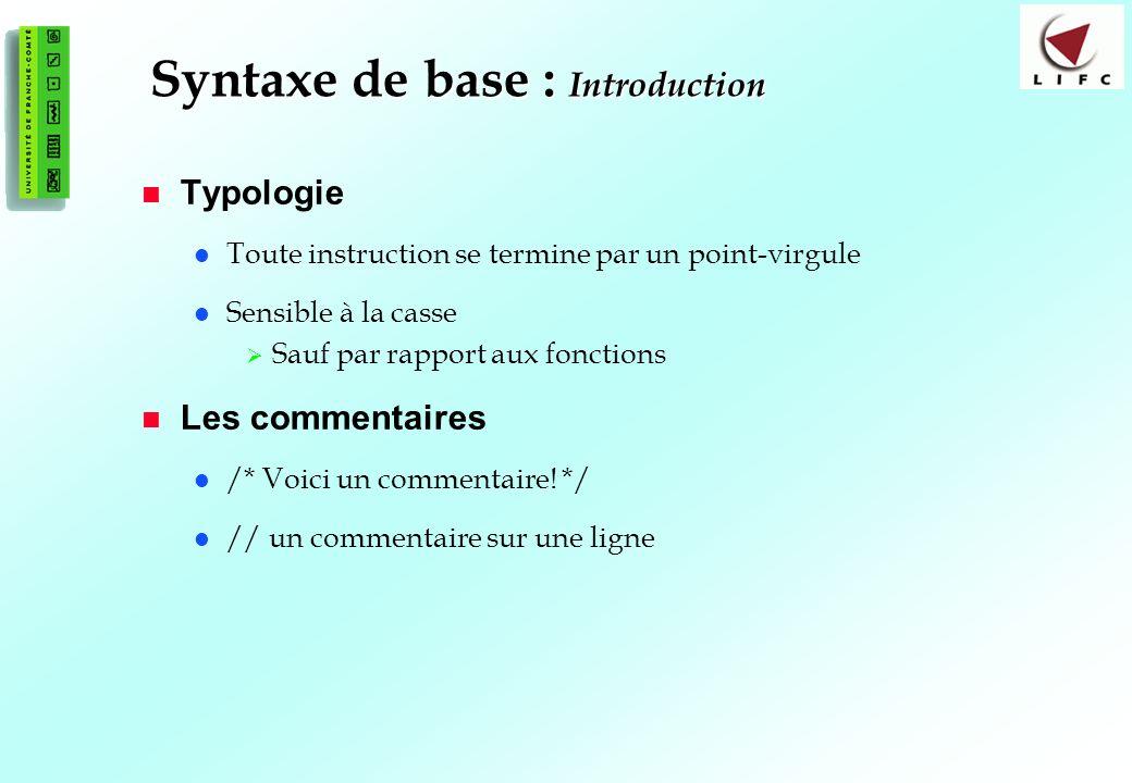 19 Syntaxe de base : Introduction Typologie Toute instruction se termine par un point-virgule Sensible à la casse Sauf par rapport aux fonctions Les commentaires /* Voici un commentaire.