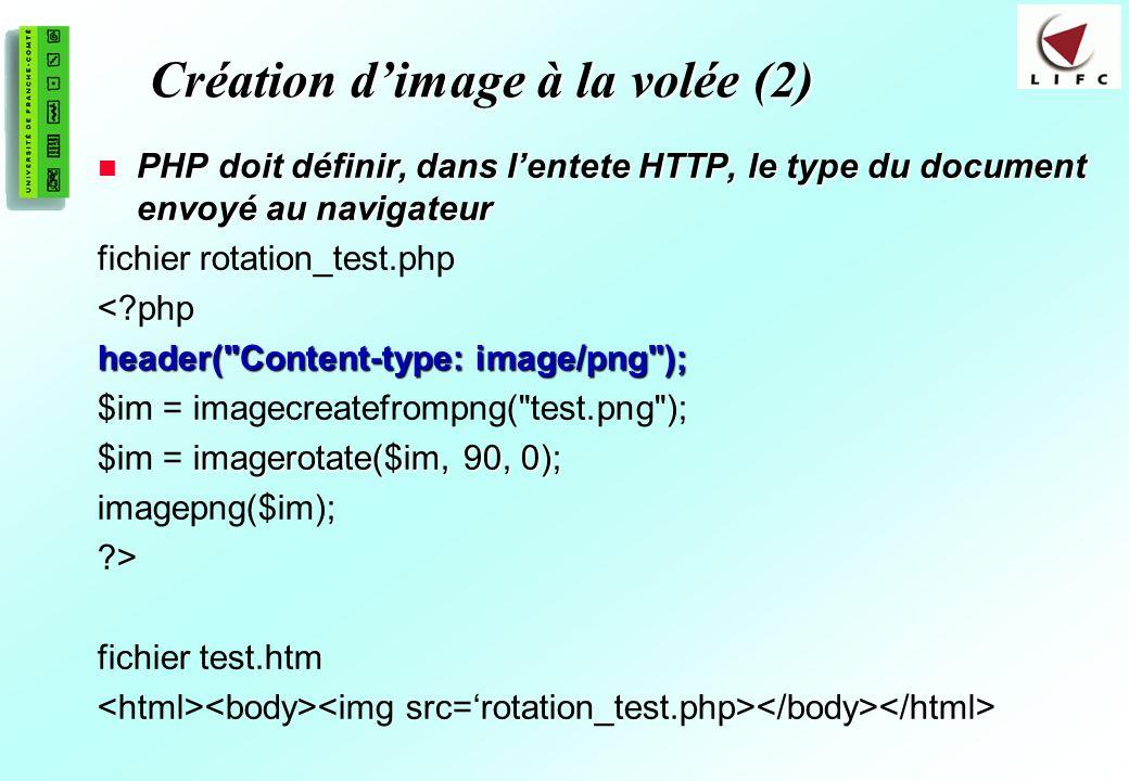 191 Création dimage à la volée (2) PHP doit définir, dans lentete HTTP, le type du document envoyé au navigateur PHP doit définir, dans lentete HTTP, le type du document envoyé au navigateur fichier rotation_test.php <?php header( Content-type: image/png ); $im = imagecreatefrompng( test.png ); imagerotate($im, 90, 0); $im = imagerotate($im, 90, 0); imagepng($im); ?> fichier test.htm