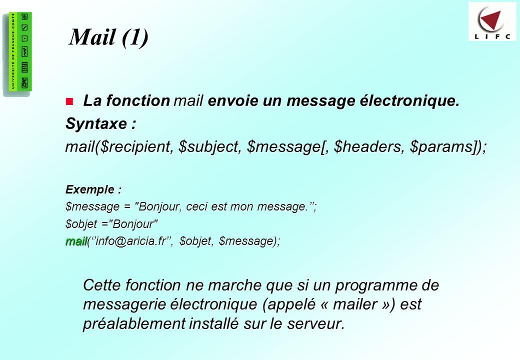 195 Mail (1) La fonction mail envoie un message électronique. La fonction mail envoie un message électronique. Syntaxe : mail($recipient, $subject, $m