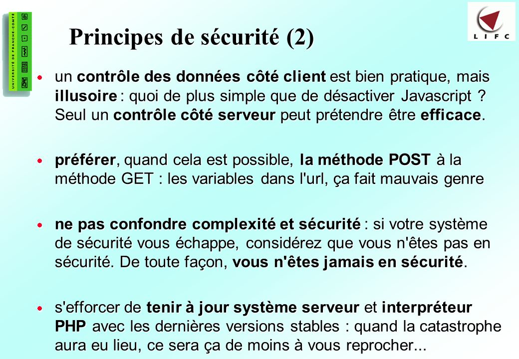 198 Principes de sécurité (2) un contrôle des données côté client est bien pratique, mais illusoire : quoi de plus simple que de désactiver Javascript