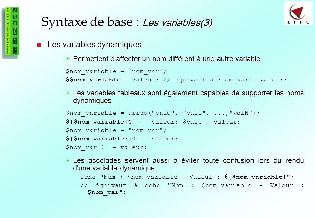 23 Syntaxe de base : Les variables(3) Les variables dynamiques Les variables dynamiques Permettent d affecter un nom différent à une autre variable Permettent d affecter un nom différent à une autre variable $nom_variable = nom_var ; $$nom_variable = valeur; // équivaut à $nom_var = valeur; Les variables tableaux sont également capables de supporter les noms dynamiques Les variables tableaux sont également capables de supporter les noms dynamiques $nom_variable = array( val0 , val1 ,..., valN ); ${$nom_variable[0]} = valeur; $val0 = valeur; $nom_variable = nom_var ; ${$nom_variable}[0] = valeur; $nom_var[0] = valeur; Les accolades servent aussi à éviter toute confusion lors du rendu d une variable dynamique Les accolades servent aussi à éviter toute confusion lors du rendu d une variable dynamique echo Nom : $nom_variable - Valeur : ${$nom_variable} ; // équivaut à echo Nom : $nom_variable - Valeur : $nom_var ;