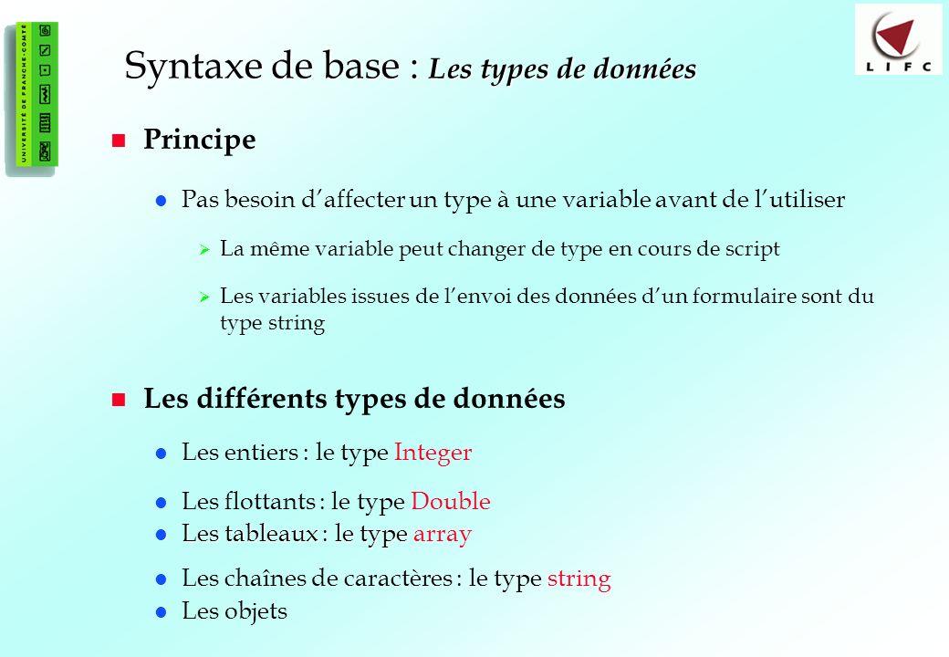 27 Syntaxe de base : Les types de données Principe Pas besoin daffecter un type à une variable avant de lutiliser La même variable peut changer de typ