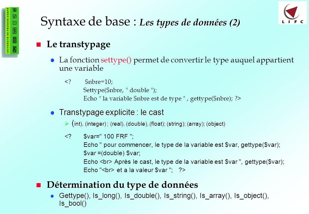 28 Syntaxe de base : Les types de données (2) Le transtypage La fonction settype() permet de convertir le type auquel appartient une variable <? $nbre