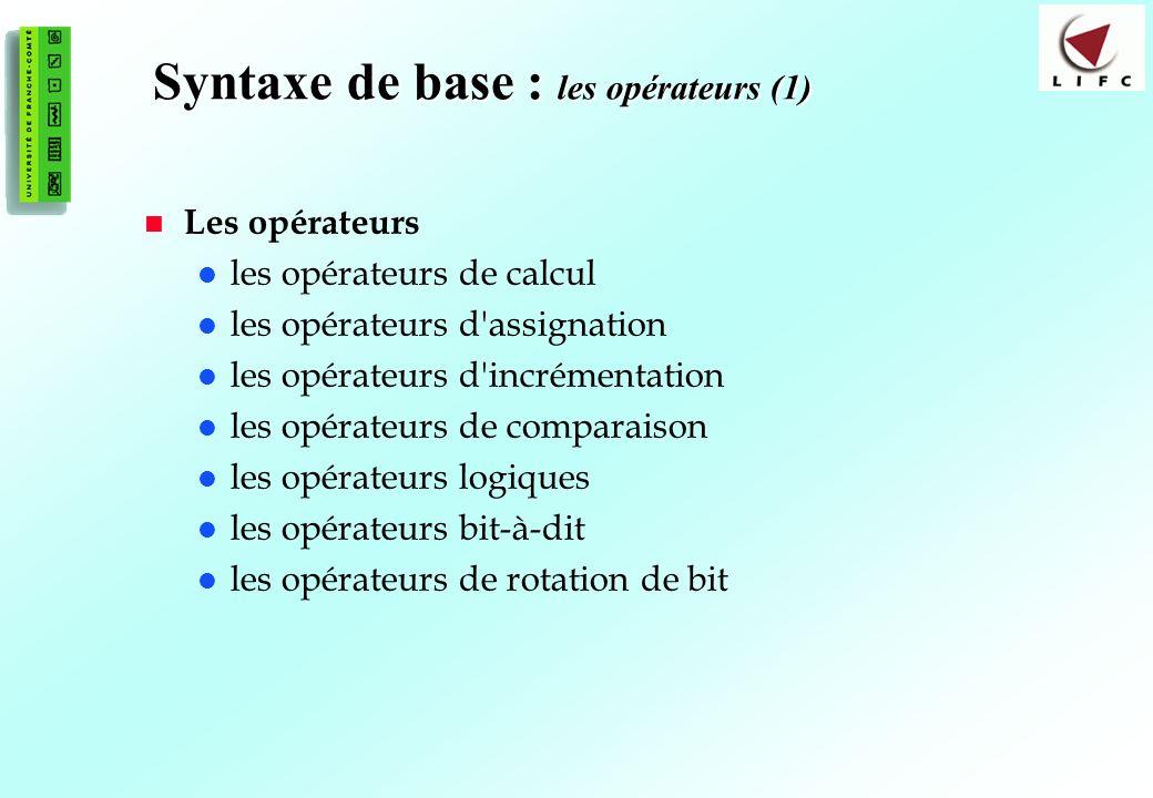 31 Syntaxe de base : les opérateurs (1) Les opérateurs les opérateurs de calcul les opérateurs d assignation les opérateurs d incrémentation les opérateurs de comparaison les opérateurs logiques les opérateurs bit-à-dit les opérateurs de rotation de bit