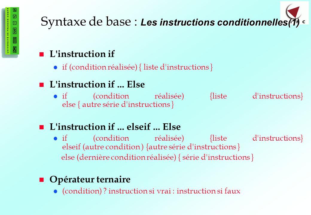 38 Syntaxe de base : Les instructions conditionnelles(1) L'instruction if if (condition réalisée) { liste d'instructions } L'instruction if... Else if