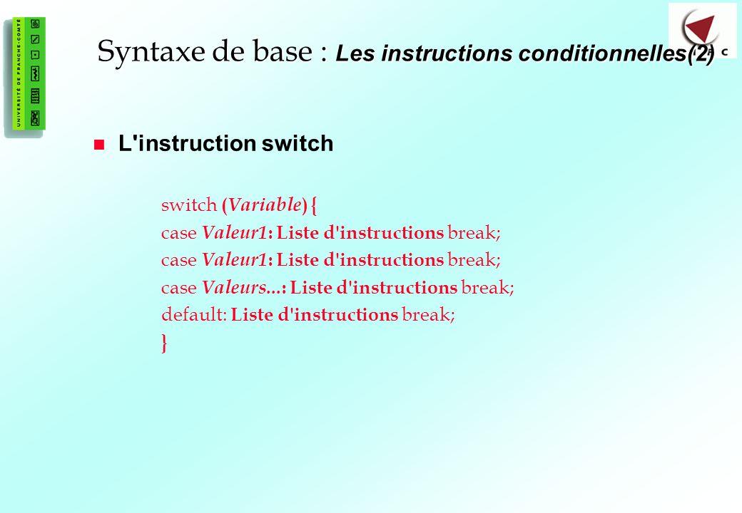 39 Syntaxe de base : Les instructions conditionnelles(2) L'instruction switch switch ( Variable ) { case Valeur1 : Liste d'instructions break; case Va