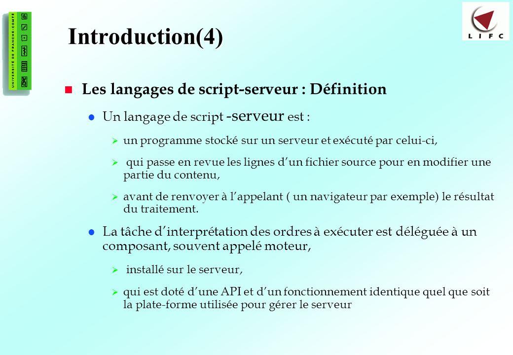 5 Introduction(4) Les langages de script-serveur : Définition Un langage de script -serveur est : un programme stocké sur un serveur et exécuté par celui-ci, qui passe en revue les lignes dun fichier source pour en modifier une partie du contenu, avant de renvoyer à lappelant ( un navigateur par exemple) le résultat du traitement.