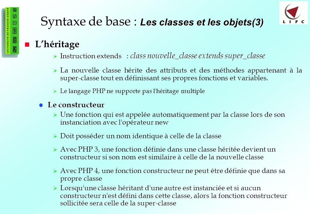 59 Syntaxe de base : Les classes et les objets(3) Lhéritage Lhéritage Instruction extends : class nouvelle_classe extends super_classe Instruction extends : class nouvelle_classe extends super_classe La nouvelle classe hérite des attributs et des méthodes appartenant à la super-classe tout en définissant ses propres fonctions et variables.