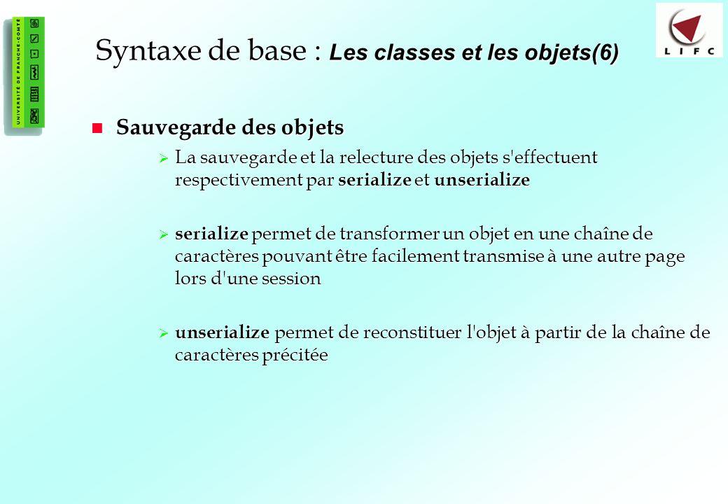 62 Syntaxe de base : Les classes et les objets(6) Sauvegarde des objets Sauvegarde des objets La sauvegarde et la relecture des objets s'effectuent re