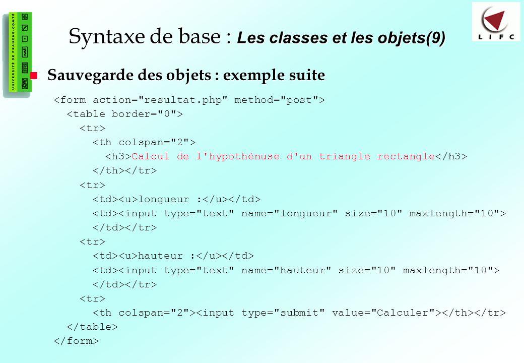 65 Syntaxe de base : Les classes et les objets(9) Sauvegarde des objets : exemple suite Sauvegarde des objets : exemple suite Calcul de l'hypothénuse