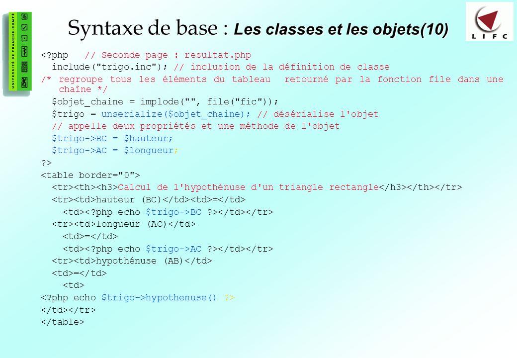 66 Syntaxe de base : Les classes et les objets(10) <?php // Seconde page : resultat.php include(