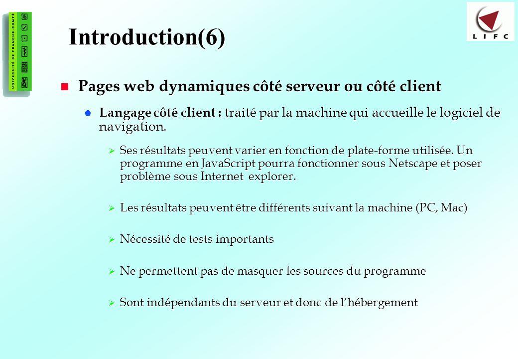 7 Introduction(6) Pages web dynamiques côté serveur ou côté client Pages web dynamiques côté serveur ou côté client Langage côté client : traité par la machine qui accueille le logiciel de navigation.