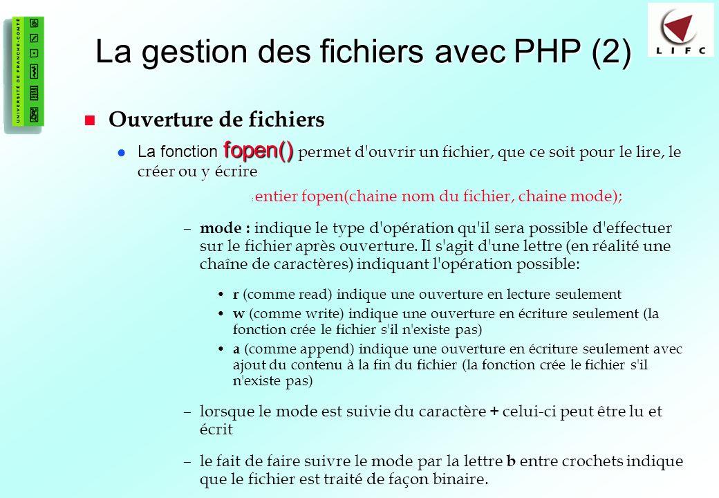 72 La gestion des fichiers avec PHP (2) Ouverture de fichiers Ouverture de fichiers La fonction fopen() permet d'ouvrir un fichier, que ce soit pour l