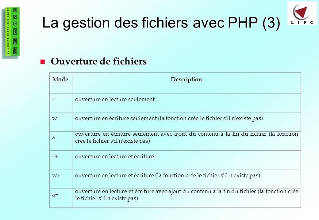 73 La gestion des fichiers avec PHP (3) Ouverture de fichiers Ouverture de fichiers ModeDescription rouverture en lecture seulement wouverture en écri