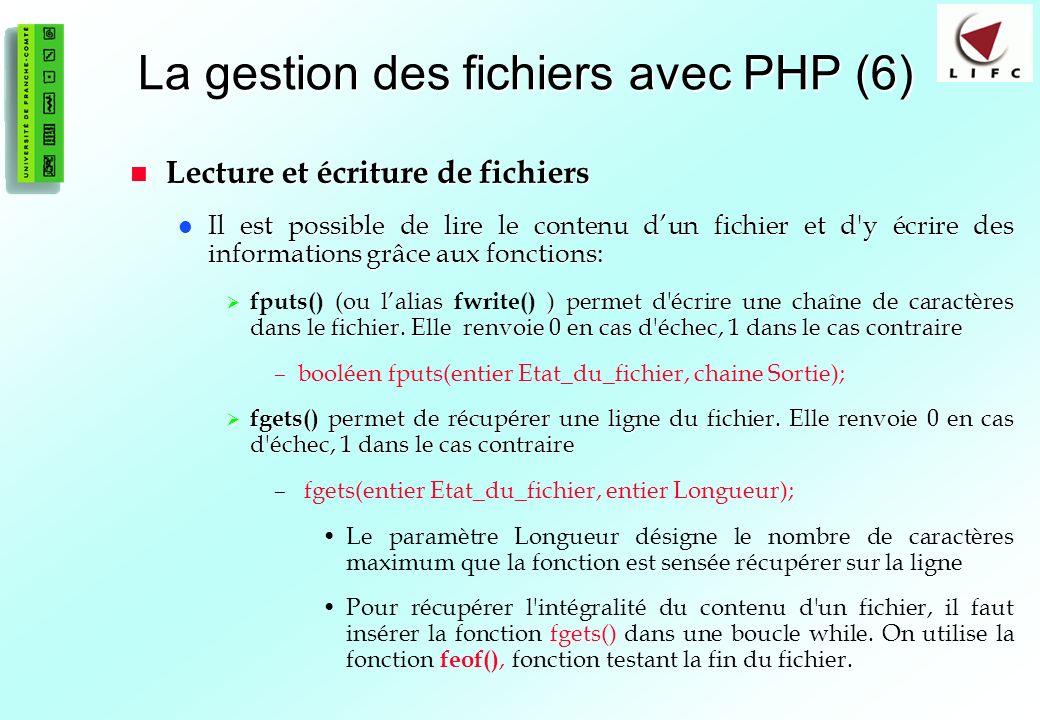 76 La gestion des fichiers avec PHP (6) Lecture et écriture de fichiers Lecture et écriture de fichiers Il est possible de lire le contenu dun fichier
