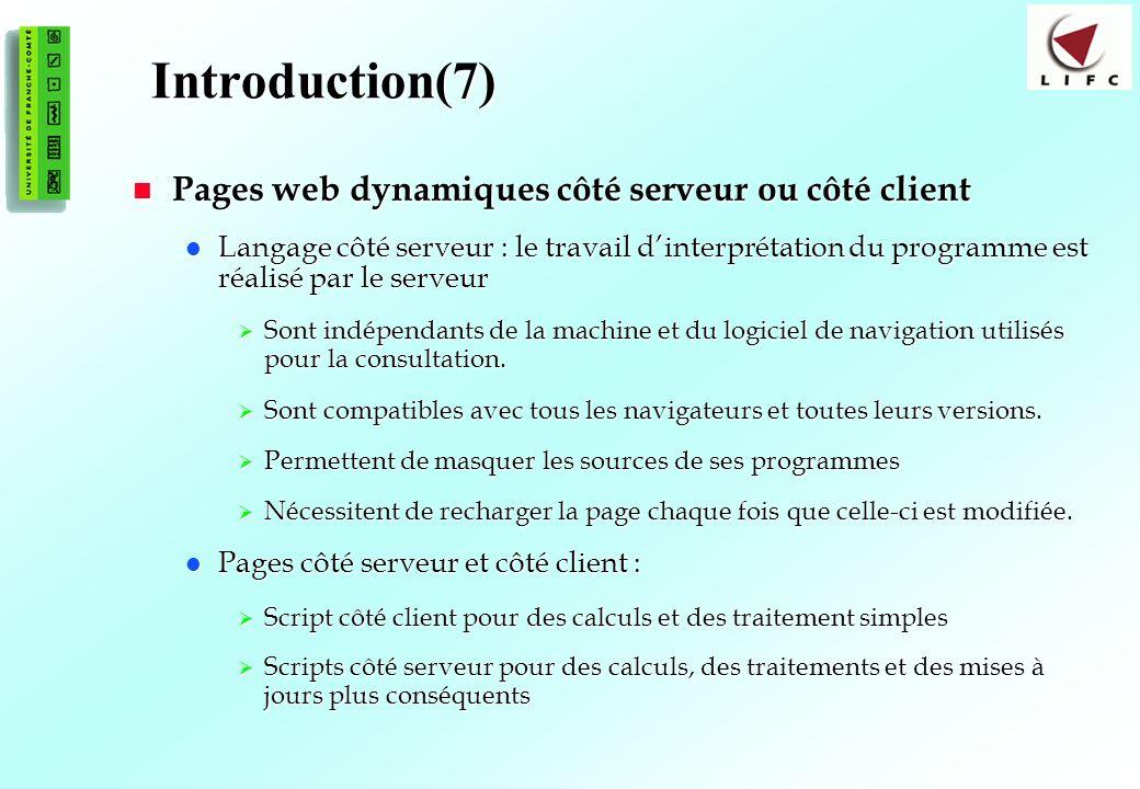 8 Introduction(7) Pages web dynamiques côté serveur ou côté client Pages web dynamiques côté serveur ou côté client Langage côté serveur : le travail