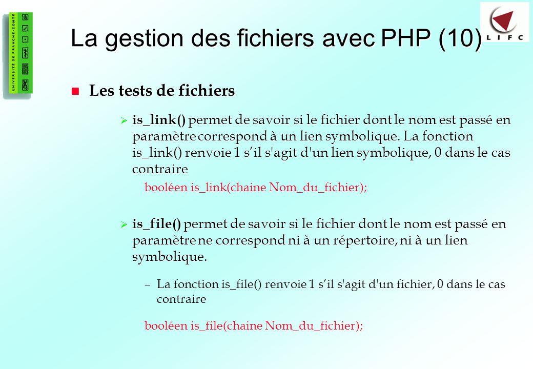 80 La gestion des fichiers avec PHP (10) Les tests de fichiers Les tests de fichiers is_link() permet de savoir si le fichier dont le nom est passé en paramètre correspond à un lien symbolique.