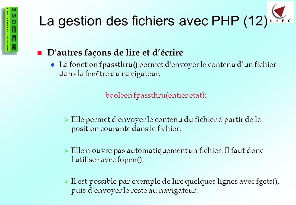 82 La gestion des fichiers avec PHP (12) D autres façons de lire et décrire D autres façons de lire et décrire La fonction fpassthru() permet d envoyer le contenu dun fichier dans la fenêtre du navigateur.