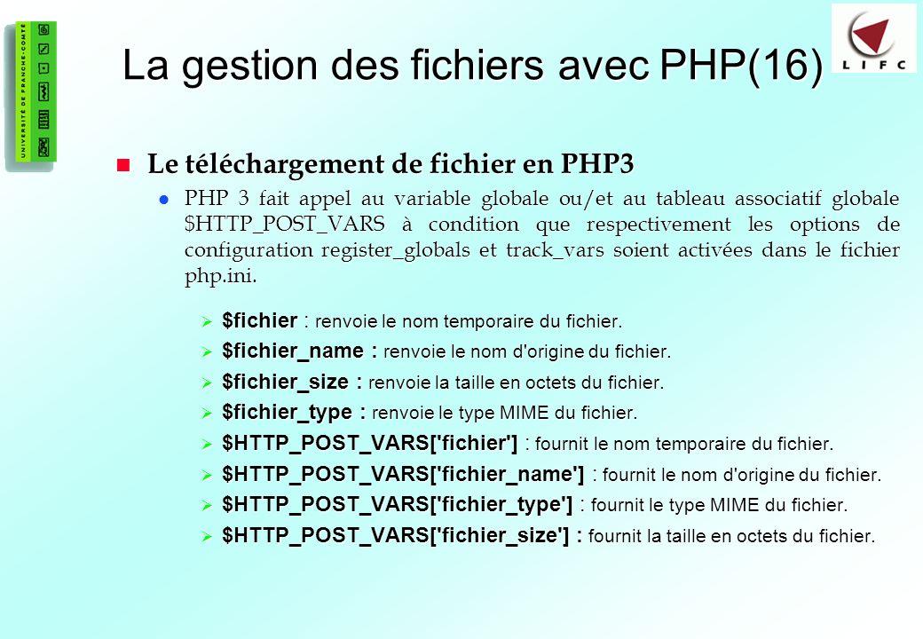 86 La gestion des fichiers avec PHP(16) Le téléchargement de fichier en PHP3 Le téléchargement de fichier en PHP3 PHP 3 fait appel au variable globale ou/et au tableau associatif globale $HTTP_POST_VARS à condition que respectivement les options de configuration register_globals et track_vars soient activées dans le fichier php.ini.