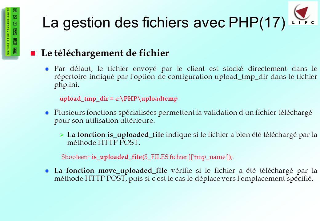 87 La gestion des fichiers avec PHP(17) Le téléchargement de fichier Le téléchargement de fichier Par défaut, le fichier envoyé par le client est stocké directement dans le répertoire indiqué par l option de configuration upload_tmp_dir dans le fichier php.ini.