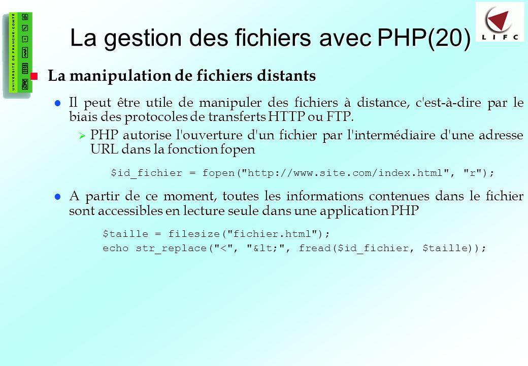 90 La gestion des fichiers avec PHP(20) La manipulation de fichiers distants La manipulation de fichiers distants Il peut être utile de manipuler des fichiers à distance, c est-à-dire par le biais des protocoles de transferts HTTP ou FTP.