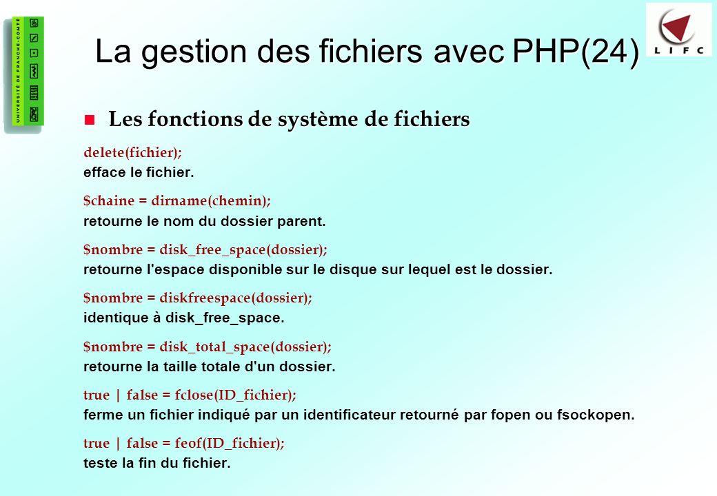 94 La gestion des fichiers avec PHP(24) Les fonctions de système de fichiers Les fonctions de système de fichiers delete(fichier); efface le fichier.