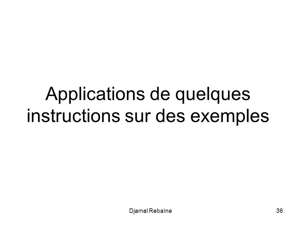 Djamal Rebaïne36 Applications de quelques instructions sur des exemples