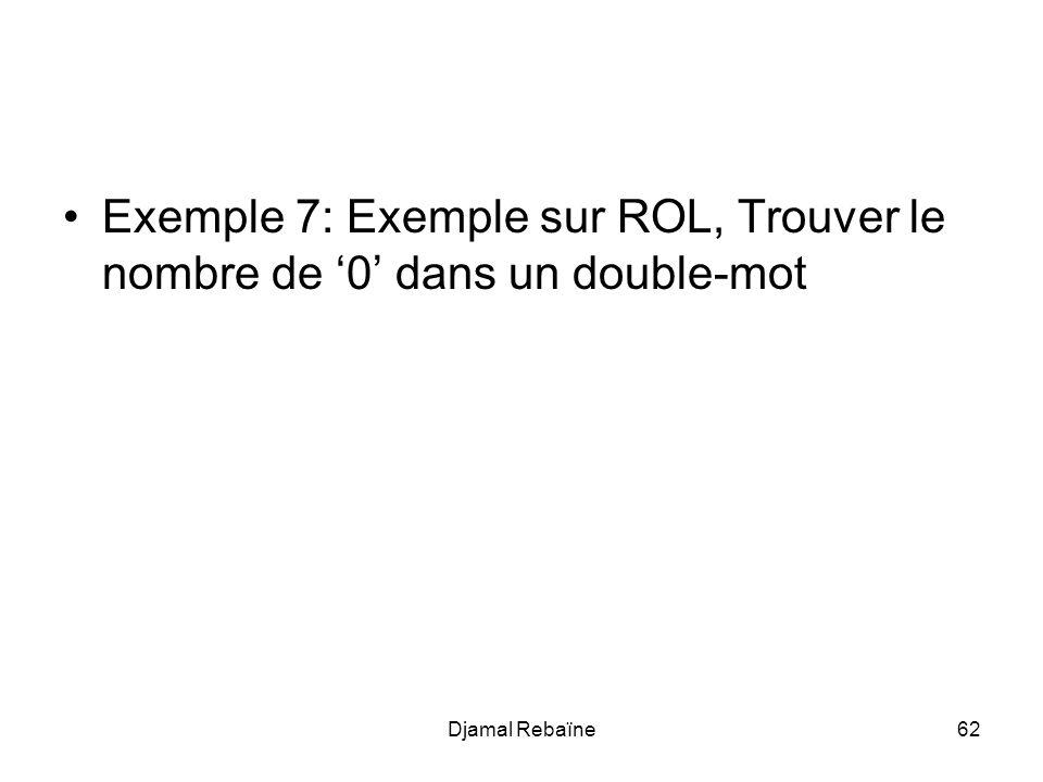 Djamal Rebaïne62 Exemple 7: Exemple sur ROL, Trouver le nombre de 0 dans un double-mot