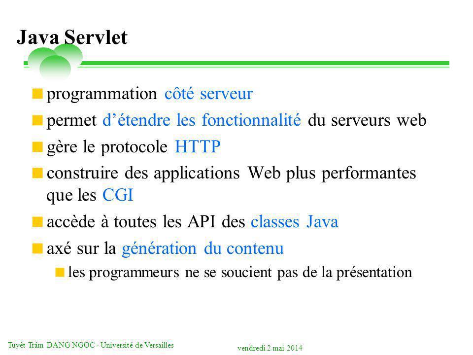 vendredi 2 mai 2014 Tuyêt Trâm DANG NGOC - Université de Versailles Java Servlet programmation côté serveur permet détendre les fonctionnalité du serv
