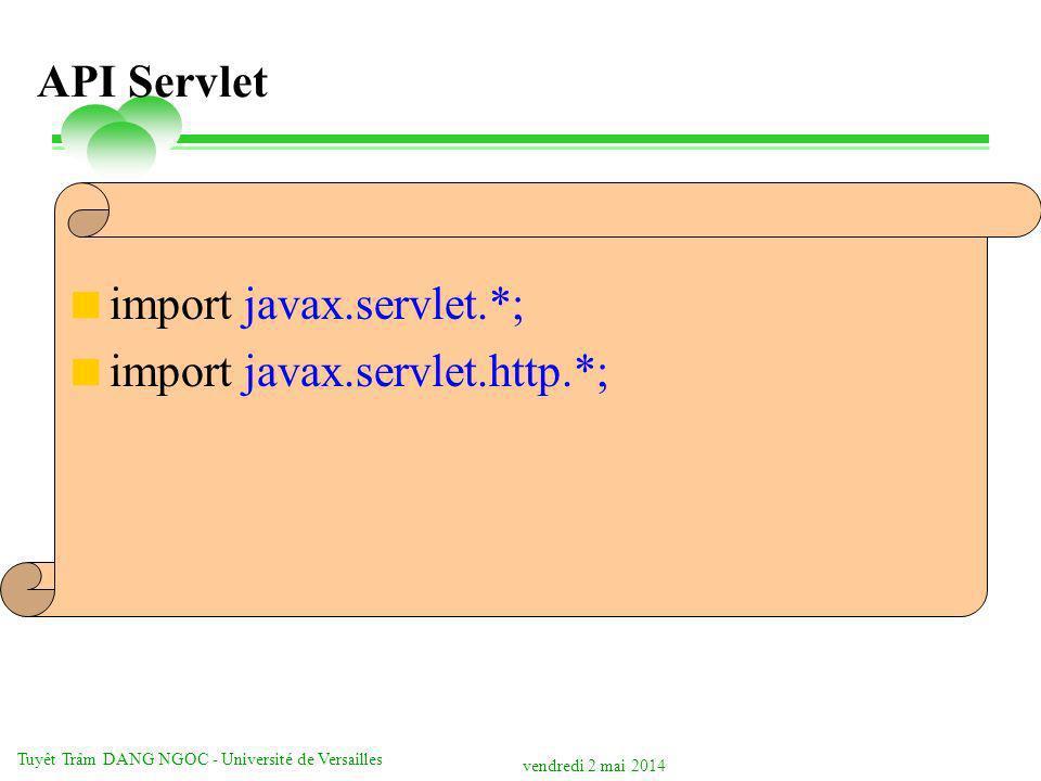 vendredi 2 mai 2014 Tuyêt Trâm DANG NGOC - Université de Versailles API Servlet import javax.servlet.*; import javax.servlet.http.*;