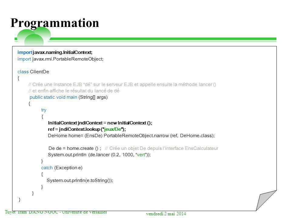 vendredi 2 mai 2014 Tuyêt Trâm DANG NGOC - Université de Versailles Programmation import javax.naming.InitialContext; import javax.rmi.PortableRemoteO
